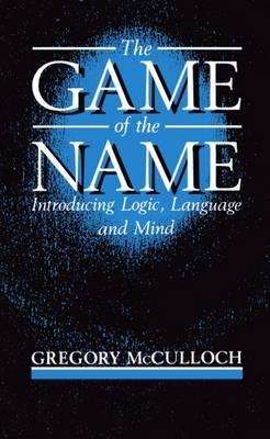 9780198750864 - The game of the name introducing logic, language and mind