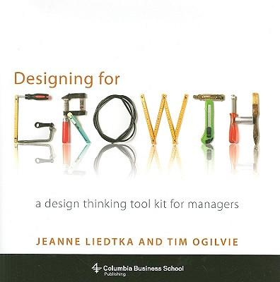 9780231158381 - Designing for growth a design thinking tool kit for managers