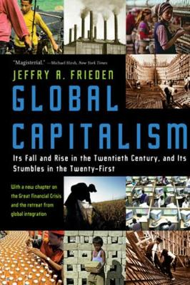 9780393358254 - Global Capitalism: It's Fall And Rise In The Twentieth Century, and It's Stumbles in the Twenty-First