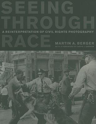 9780520268647 - Seeing through race a reinterpretation of civil rights photography
