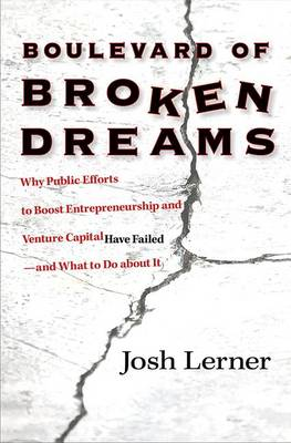 9780691154534 - Boulevard of Broken Dreams - Why Public Efforts to Boost Entrepreneurship and Venture Capital Have Failed--and What to Do About It