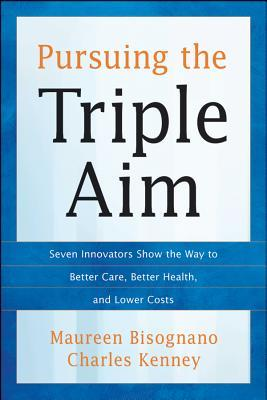 9781118205723 - Pursuing the triple aim: seven innovators show the way to better care,
