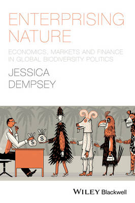 9781118640609 - Enterprising Nature: Economics, Markets and Finance in Global Biodiversity Politics