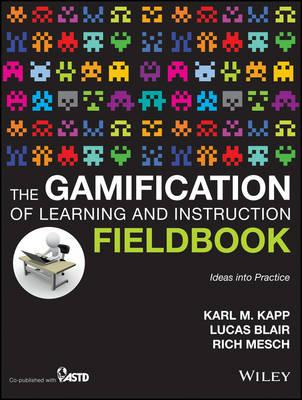 9781118674437 - The Gamification of Learning and Instruction Field book - Ideas into Practice