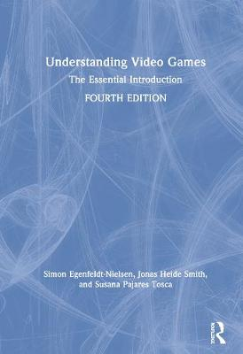 9781138363052 - Understanding Video Games: The Essential Introduction