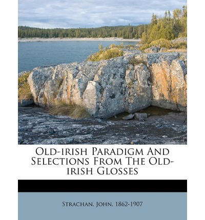 9781247677118 - Old-irish Paradigm And Selections From The Old-irish Glosses