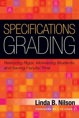 9781620362426 - Specifications Grading: Restoring Rigor, Motivating Students, and Saving Faculty Time