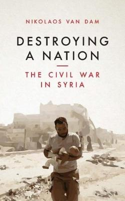 9781784537975 - Destroying a Nation: The Civil War in Syria