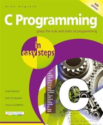 9781840788402 - C Programming in easy steps: Updated for the GNU Compiler version 6.3.0 and Windows 10
