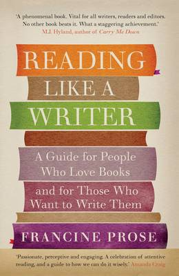 9781908526076 - Reading Like a Writer: A Guide for People Who Love Books and for Those Who Want to Write Them