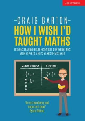 9781911382492 - How I Wish I Had Taught Maths: Reflections on research, conversations with experts, and 12 years of mistakes