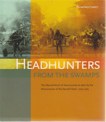 9789067183598 - Headhunters from the swamps: the marind anim of new guinea as seen by