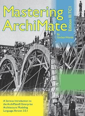9789081984096 - Mastering Archimate Edition III : A Serious Introduction to the Archimate(r) Enterprise Architecture Modeling Language
